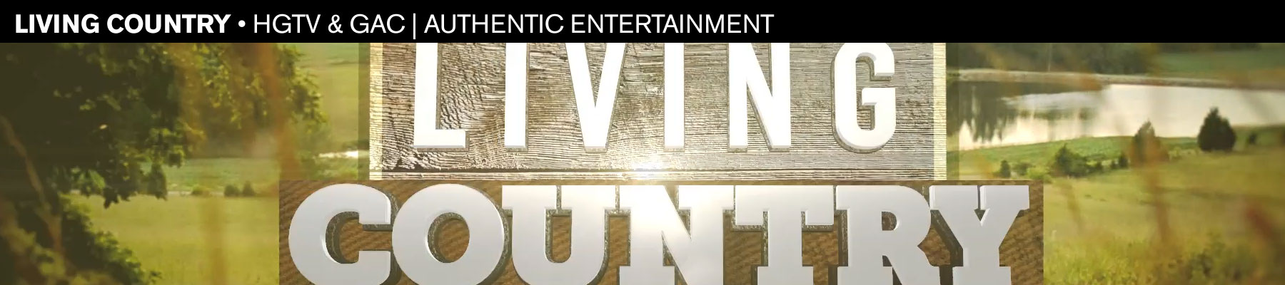 Living Country • HGTV & GAC | Authentic Entertainment