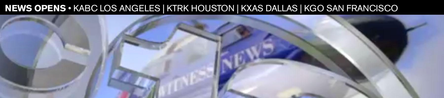 News Opens • KABC | KTRK | KXAS | KGO